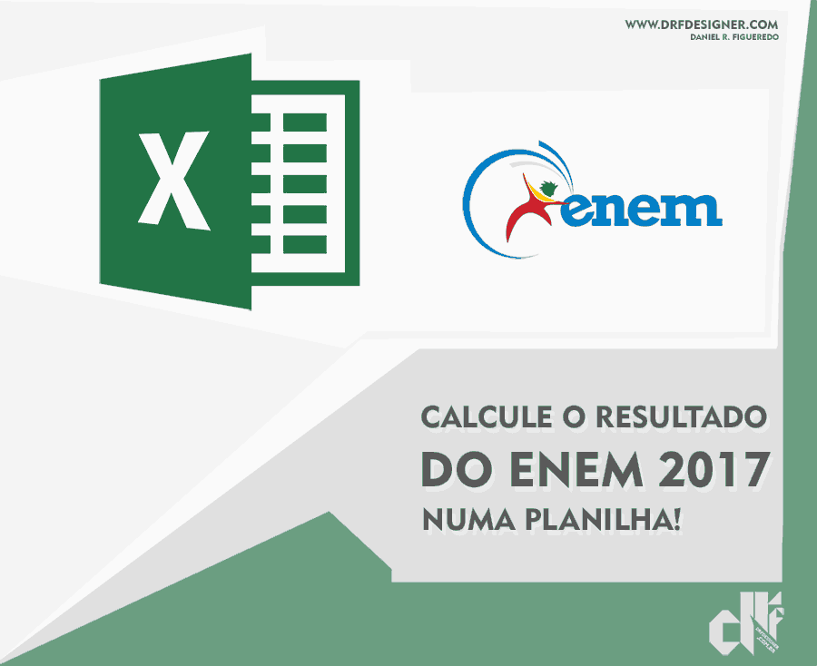 Excel, Planilha Excel, planilha excel inteligente, praticando Excel, fazer planilha, criar planilha, planilha dinâmica, DRF Designer, Arte calcule o Resultado ENEM 2017 numa Planilha Excel