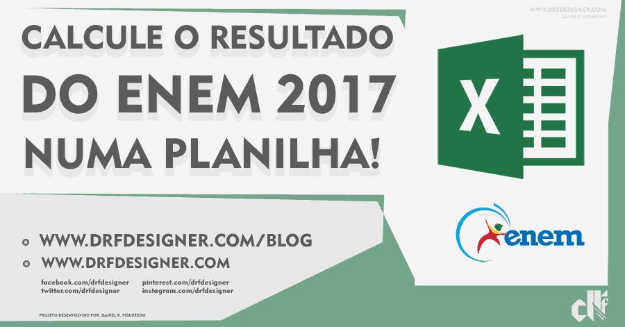 Resultado ENEM 2017 - Calcule o resultado numa Planilha Excel - Blog DRF Designer